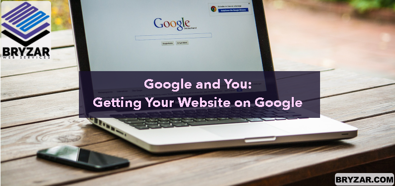 Google and You: Getting your website on Google