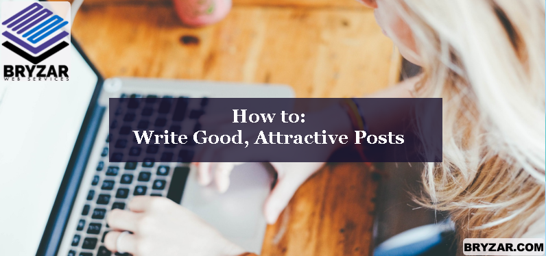How to: Write Good, Attractive Posts